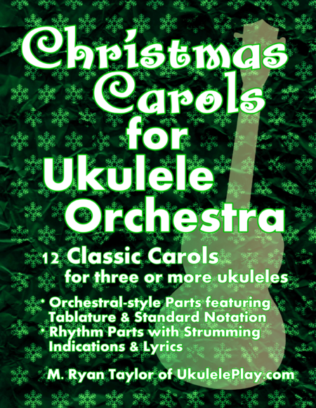 Christmas Carols For Ukulele Orchestra 12 Classic Carols For Three Or More Ukuleles