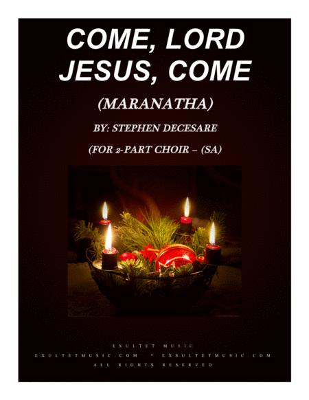 Come Lord Jesus Come Maranatha For 2 Part Choir Sa