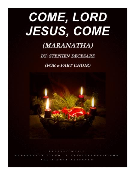 Come Lord Jesus Come Maranatha For 2 Part Choir