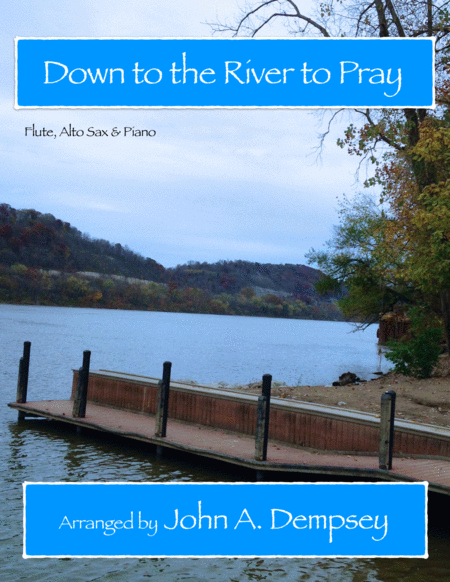 Down To The River To Pray Trio For Flute Alto Sax And Piano