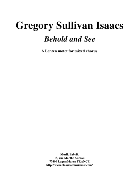 Gregory Sullivan Isaacs Behold And See A Lenten Motet For Satb Chorus