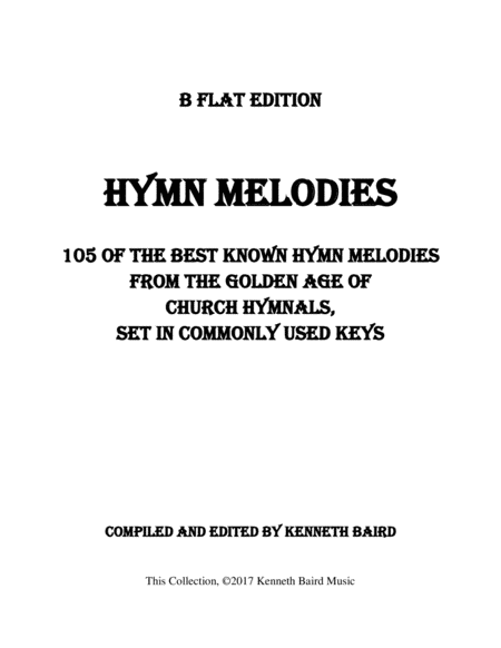 Hymn Melodies Bb Edition 105 Of The Best Known Hymn Melodies From The Golden Age Of Hymnals Set In Commonly Used Keys