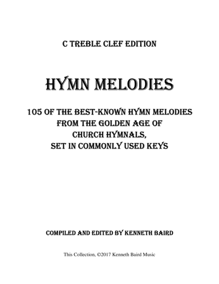Hymn Melodies C Treble Clef Edition 105 Of The Best Known Hymn Melodies From The Golden Age Of Hymnals Set In Commonly Used Keys