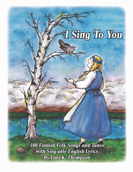 I Sing To You 100 Finnish Folk Songs And Tunes With Sing Able English Lyrics