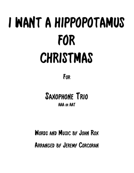 I Want A Hippopotamus For Christmas Hippo The Hero For Three Saxophones Aaa Or Aat