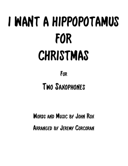 I Want A Hippopotamus For Christmas Hippo The Hero For Two Saxophones