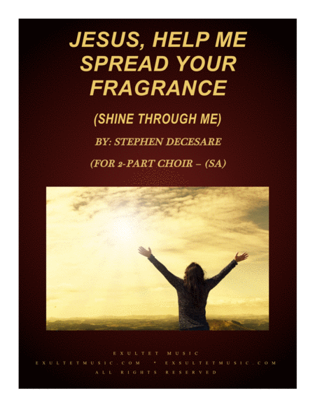Jesus Help Me Spread Your Fragrance Shine Through Me For 2 Part Choir Sa