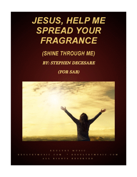 Jesus Help Me Spread Your Fragrance Shine Through Me For Sab