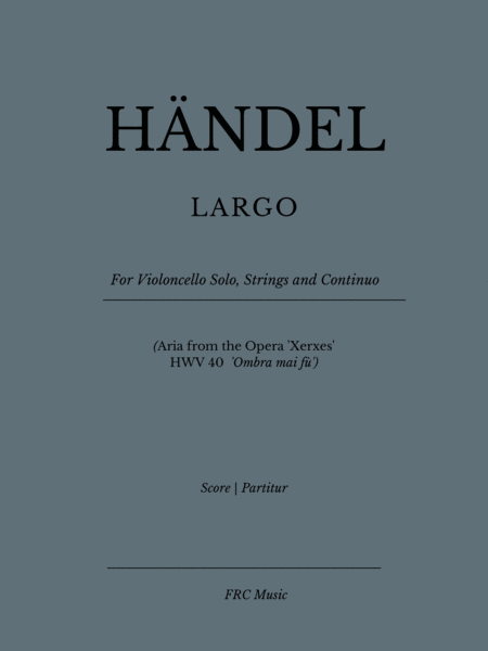 Largo For Violoncello Solo Strings And Continuo Aria From The Opera Xerxes Hwv 40 Ombra Mai F