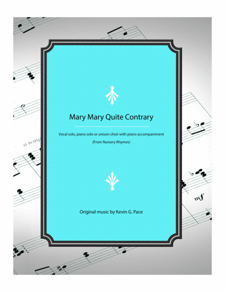 Mary Mary Quite Contrary Vocal Solo Piano Solo Or Unison Choir With Piano Accompaniment