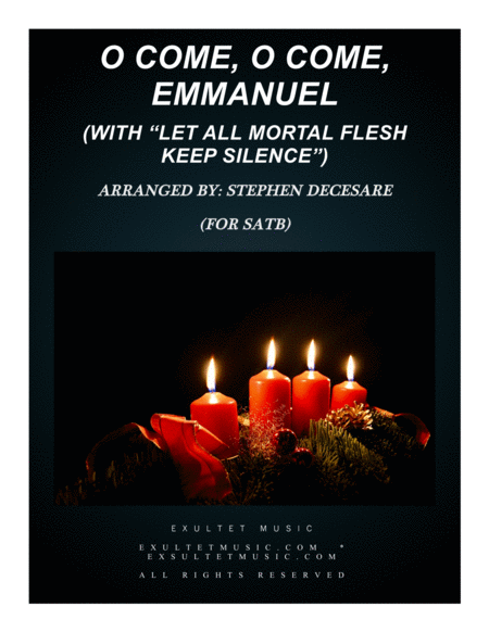 O Come O Come Emmanuel With Let All Mortal Flesh Keep Silence For Satb