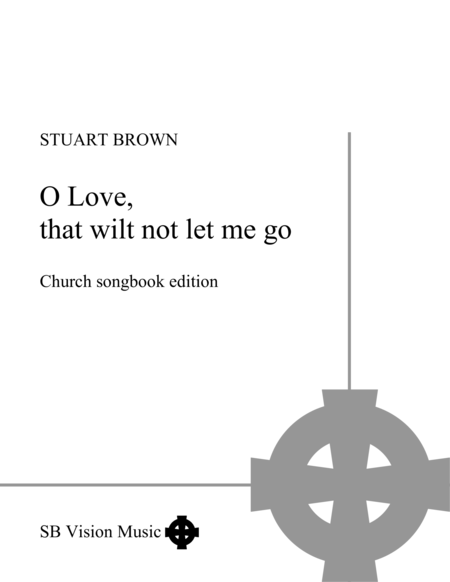O Love That Wilt Not Let Me Go Church Songbook Version