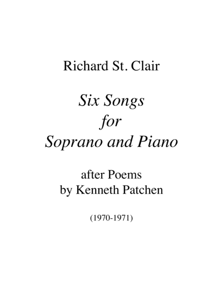 Six Songs For Soprano And Piano After Poems By Kenneth Patchen