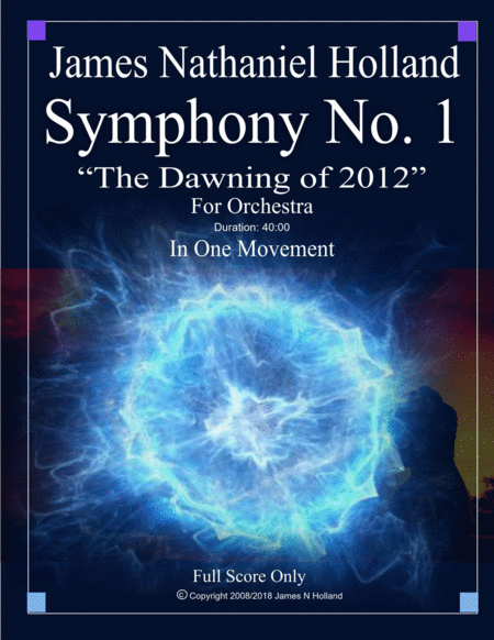 Symphony No 1 The Dawning Of 2012 For Large Orchestra Full Score Only James Nathaniel Holland