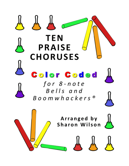 Ten Praise Choruses For 8 Note Bells And Boomwhackers With Color Coded Notes