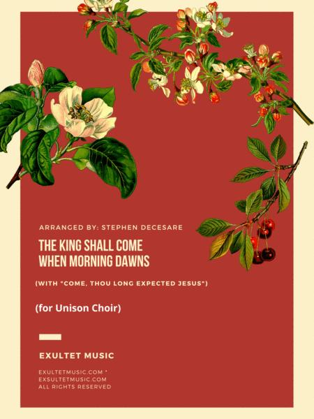 The King Shall Come With Come Thou Long Expected Jesus For Unison Choir