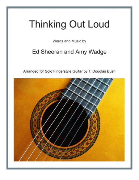 Thinking Out Loud By Ed Sheeran Arranged For Solo Fingerstyle Classical Acoustic Guitar