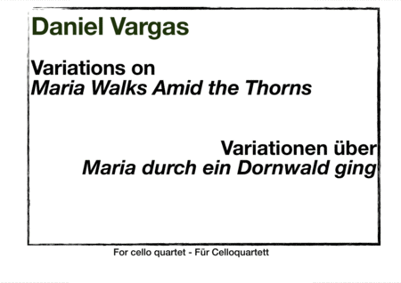 Variations On Maria Walks Amid The Thorns Variationen Ber Maria Durch Ein Dornwald Ging For Cello Quartet
