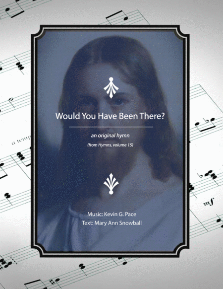 Would You Have Been There An Original Hymn